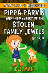 Pippa Parvin and the Mystery of the Stolen Family Jewels: A Little Book of BIG Choices (Pippa the Werefox 14) Kindle Edition