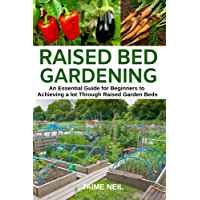 Raised Bed Gardening : An Essential Guide for Beginners to Achieving a lot Through Raised Garden Beds - Growing Food and…