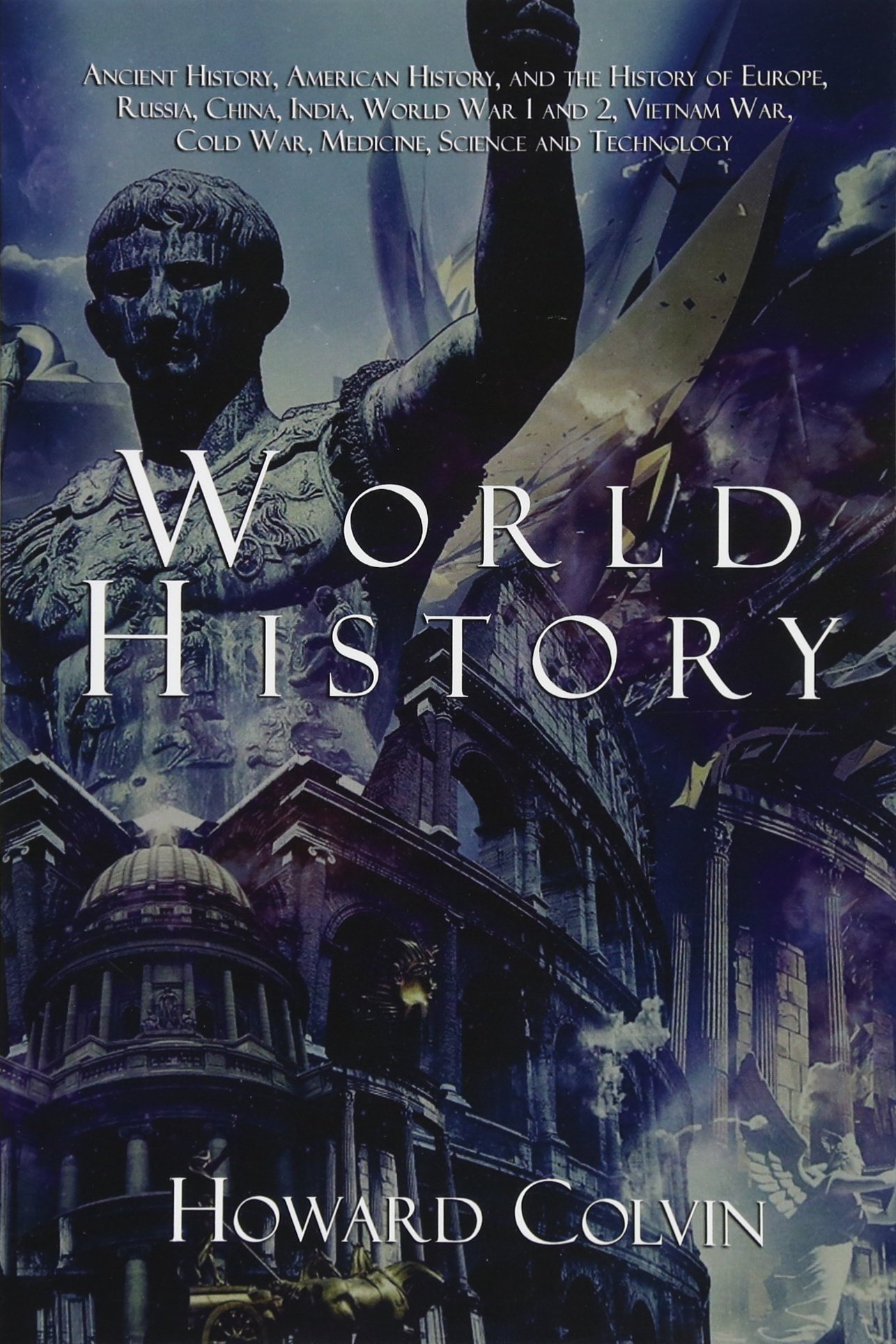 Download World History: Ancient History, American History, and the History of Europe, Russia, China,  India, World War 1 and 2, Vietnam War, Cold War, Medicine, Science and Technology pdf epub