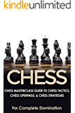 CHESS: Chess MasterClass Guide to: Chess Tactics, Chess Openings, & Chess Strategies (For Complete Domination) (Game Books, Strategy, Game Strategy Book 1)