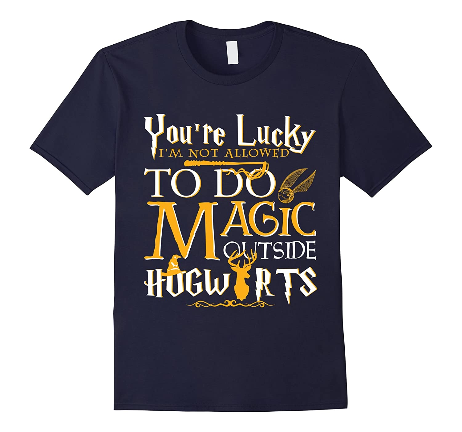 You're lucky I'm not allowed to do magic outside T-shirt-BN