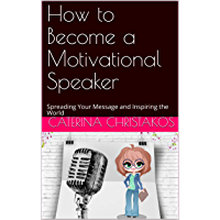 How to Become a Motivational Speaker: Spreading Your Message and Inspiring the World (English Edition)