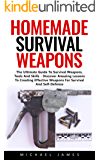 Homemade Survival Weapons: The Ultimate Guide To Survival Weapons, Tools And Skills - Discover Amazing Lessons To Creating Effective Weapons For Survival And Self-Defense! (English Edition)
