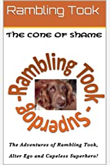 The Cone of Shame (The Adventures of Rambling Took, Alter Ego and Capeless Superhero! Book 1) Kindle Edition