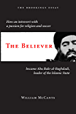 The Believer: How an Introvert with a Passion for Religion and Soccer Became Abu Bakr al-Baghdadi, Leader of the Islamic State