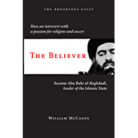 The Believer: How an Introvert with a Passion for Religion and Soccer Became Abu Bakr al-Baghdadi, Leader of the Islamic State (English Edition)
