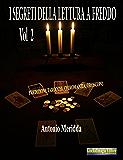 I segreti della lettura a freddo Vol.2: Predizioni, tarocchi, chiromanzia, oroscopo