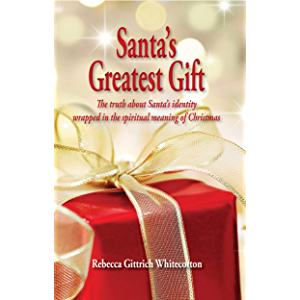Santa's Greatest Gift: The Truth About Santa Wrapped in the Spiritual Meaning of Christmas