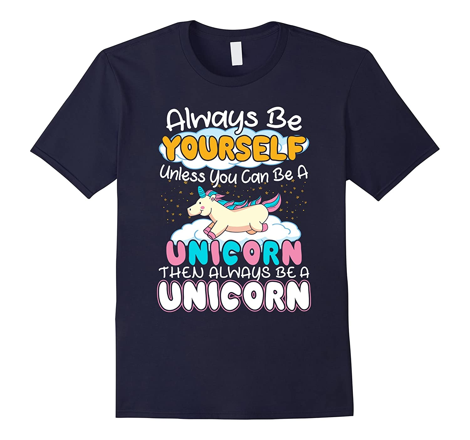 Funny Always Be Yourself Unless You Can Be a Unicorn T-shirt