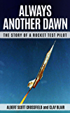 Always Another Dawn : The Story of a Rocket Test Pilot