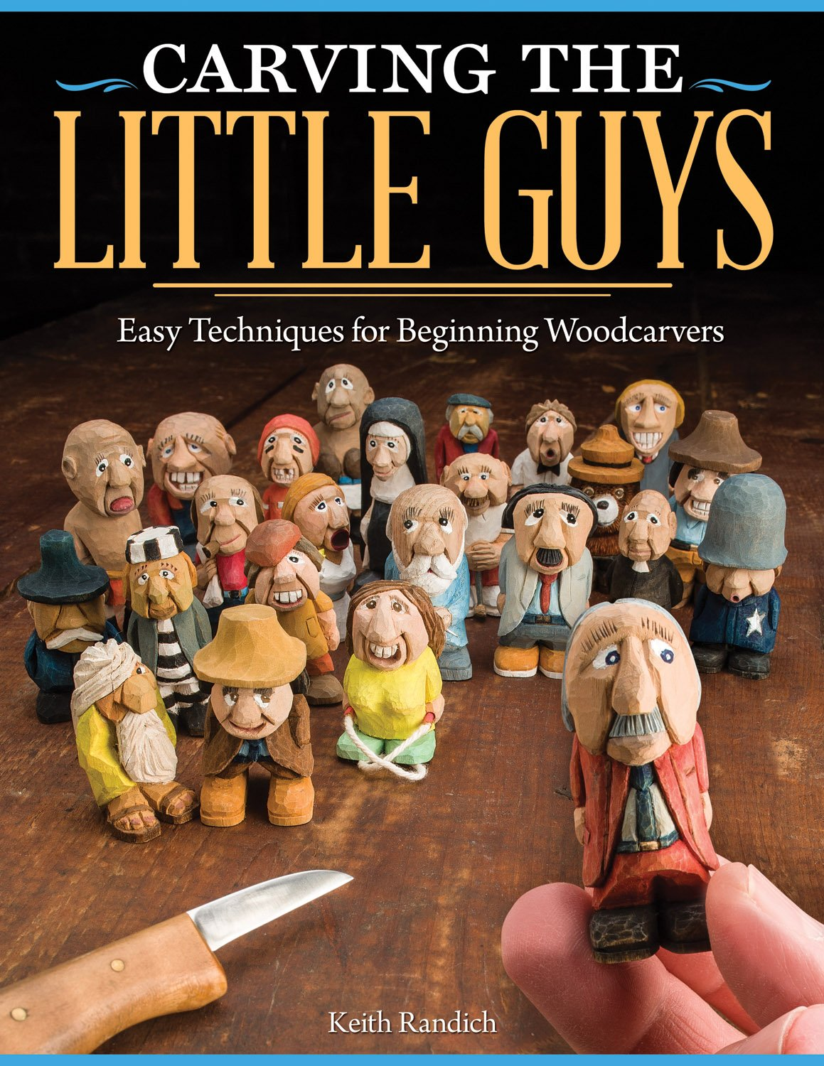 Carving the Little Guys: Easy Techniques for Beginning Woodcarvers (Fox Chapel Publishing) Skill-Building Introduction to the Art of Caricature Carving: Wood, Tools, Sharpening, Finishing, More