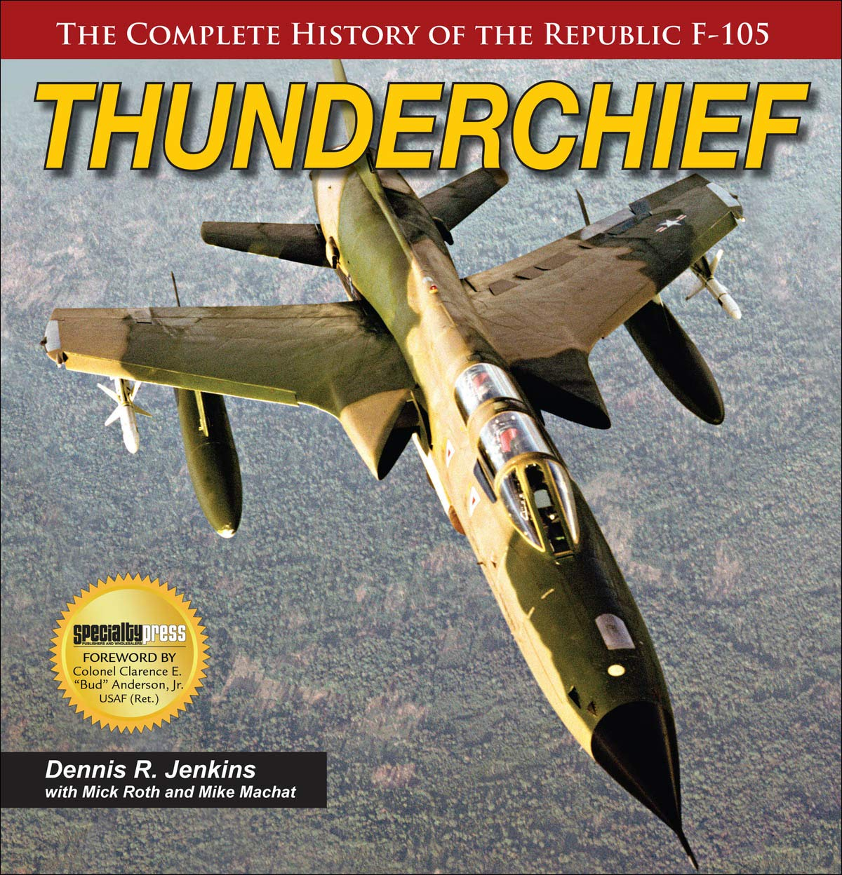 Thunderchief: The Complete History of the Republic F-105 by Specialty Press