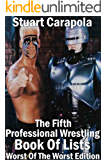 The Fifth Professional Wrestling Book Of Lists: Worst Of The Worst Edition (The Professional Wrestling Book Of Lists 5)