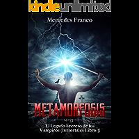 Metamorfosis. El Legado Secreto de los Vampiros (Libro 3) Saga Inmortales (Inmortales de Mercedes Franco nº 4)