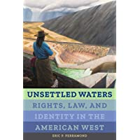 Unsettled Waters: Rights, Law, and Identity in the American West (Volume 5) (Critical Environments: Nature, Science, and Politics)