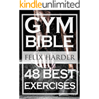 Bodybuilding: Gym Bible: 48 Best Exercises To Add Strength And Muscle (Bodybuilding For Beginners, Weight Training…