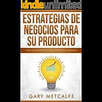 Estrategia de negocios para sus productos (Libro en Español/Product Strategy Spanish Book Version): Guía de un experto…