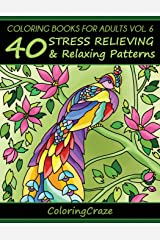 Coloring Books For Adults Volume 6: 40 Stress Relieving And Relaxing Patterns (Anti-Stress Art Therapy Series) Paperback