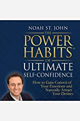 The Power Habits of Ultimate Self-Confidence: How to Gain Control of Your Emotions and Naturally Attract Your Dreams Audible Audiobook