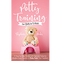 Potty Training for Girls in 3 days: A Step-by-Step Guide with Tips and Tricks for Modern Busy Parents to Potty-Train…