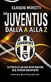 La Juventus dalla A alla Z (eNewton Manuali e Guide) (Italian Edition)