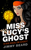 Miss Lucy's Ghost: Ghost? or Angel?: Volume 1 (Jamey Hart Murder Adventures)