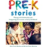 Pre-K Stories: Playing with Authorship and Integrating Curriculum in Early Childhood (Early Childhood Education Series)