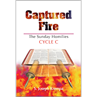 Captured Fire: The Sunday Homilies, Cycle C