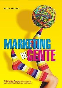 Marketing de Gente: O marketing pessoal como suporte para o principal ativo das empresas. (Portuguese Edition)