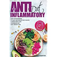 The Anti-Inflammatory Diet: Anti-Inflammatory Diet for Beginners, the Easy and Healthy Anti-Inflammatory Diet Recipes, Anti-Inflammatory Diet Plan, Cookbook Diet, Anti-Inflammatory Diet Weight Loss