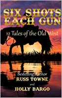 Six Shots Each Gun: 12 Tales Of The Old West