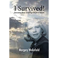 I Survived!: Overcoming Abuse, Scientology and Life in General