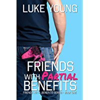 Friends With Partial Benefits: A Sexy Laugh Out Loud Romantic Comedy (Friends With Benefits Book 1)