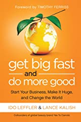 Get Big Fast and Do More Good: Start Your Business, Make It Huge, and Change the World Kindle Edition