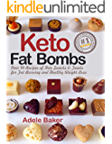 Keto Fat Bombs: Over 90 Recipes of Keto Snacks and Treats for Fat Burning and Healthy Weight Loss