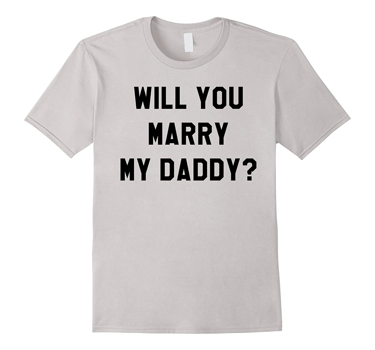 Will You Marry My Daddy T Shirt-TH