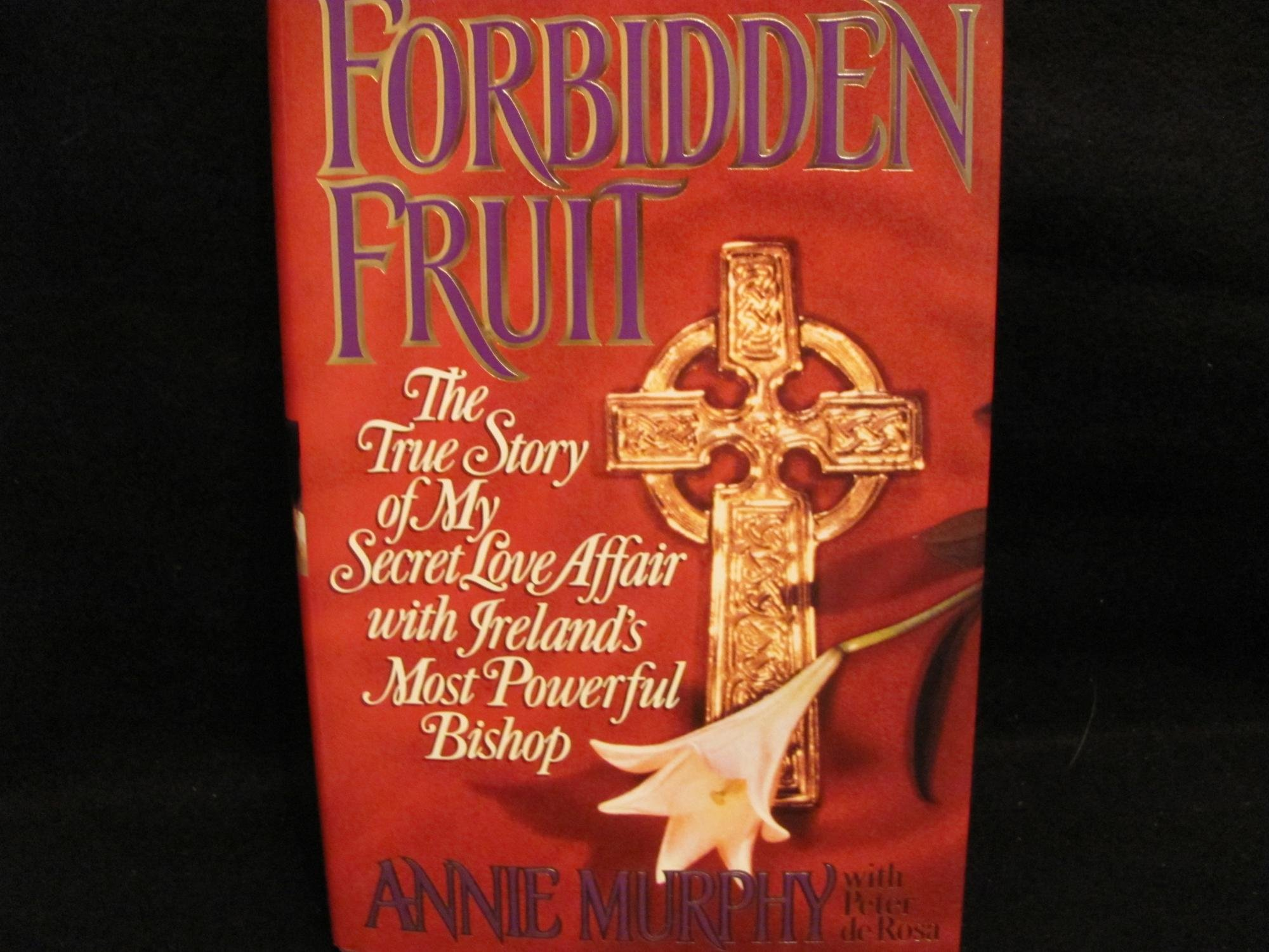 Forbidden Fruit The True Story Of My Secret Love Affair With
