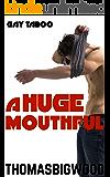 A Huge Mouthful (Gay Taboo Forbidden MM Romance)