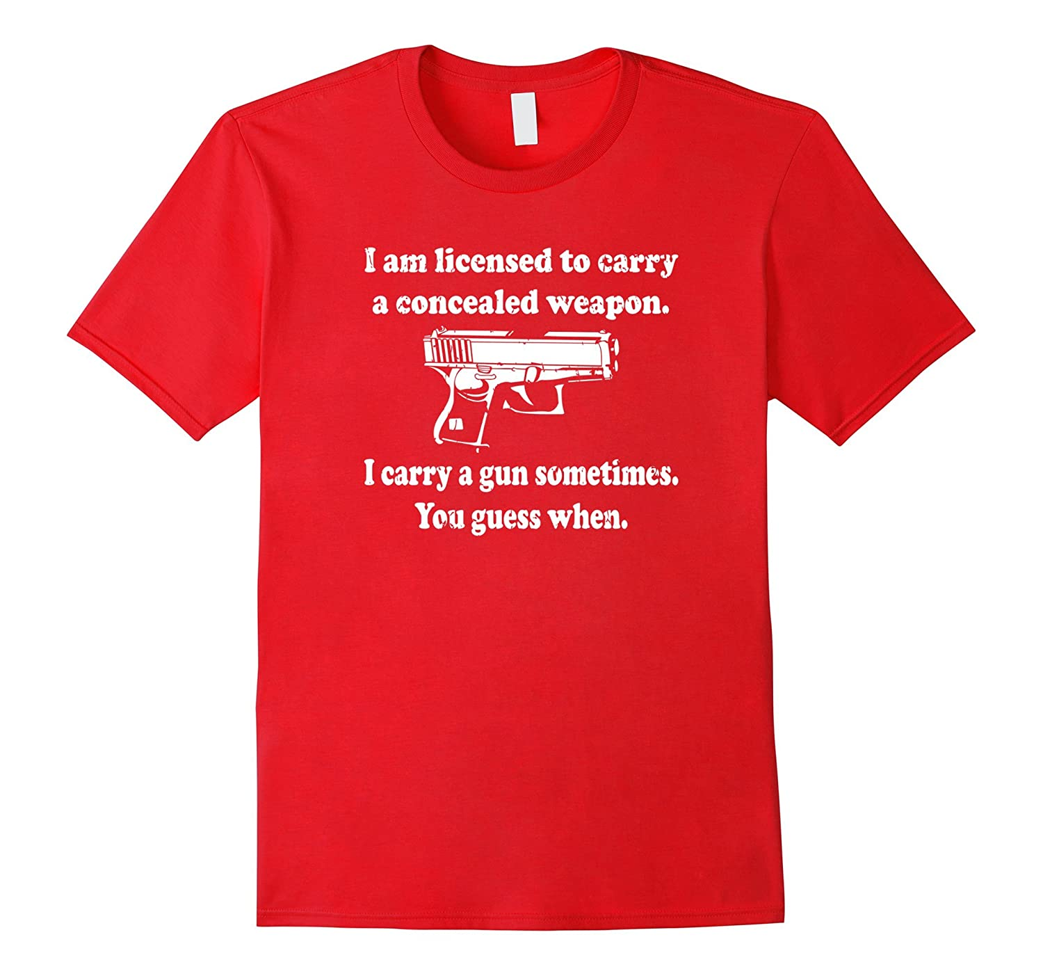 Licensed To Carry Gun Guess When Concealed Weapon Shirt-CL