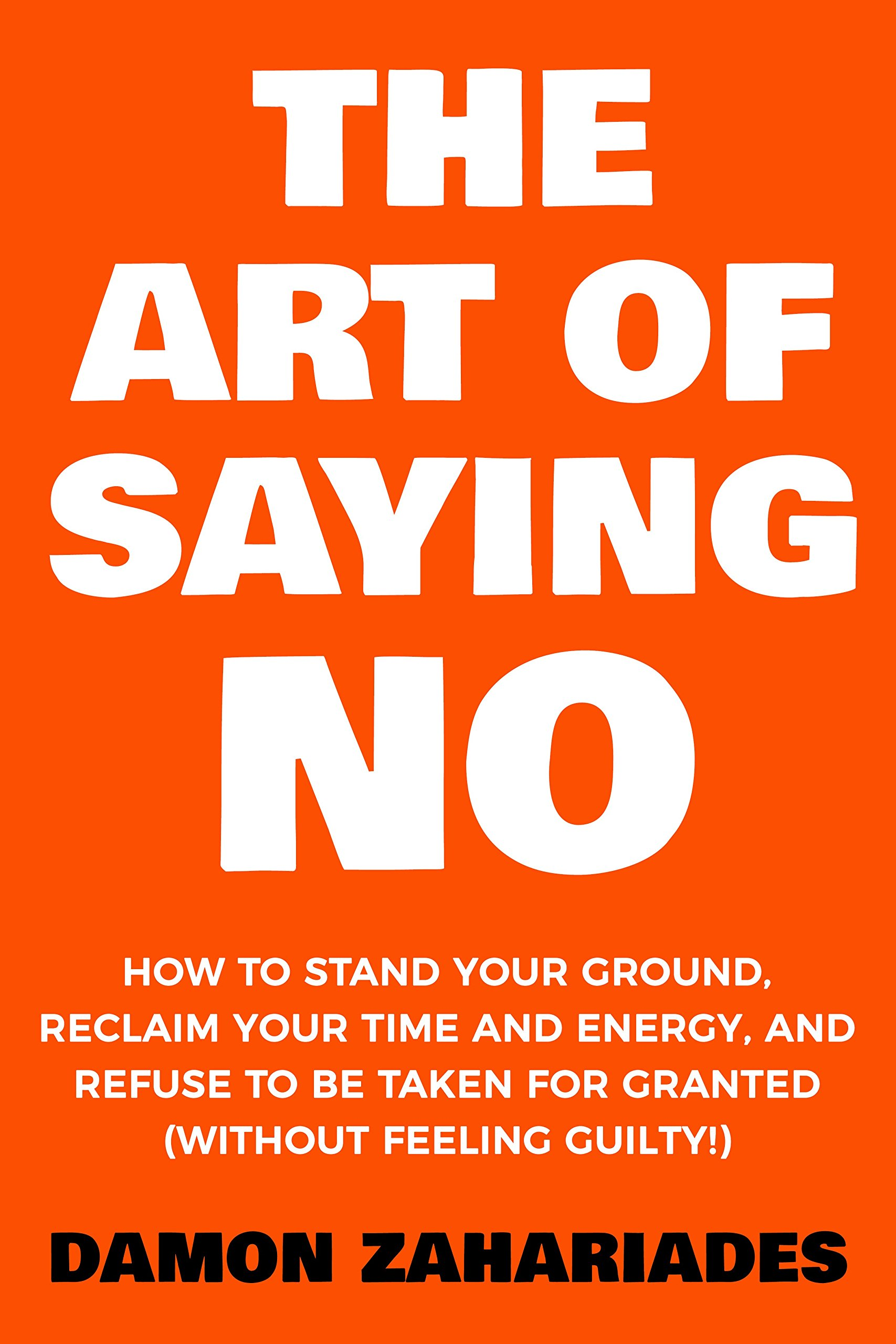 The Art Of Saying NO: How To Stand Your Ground, Reclaim Your Time And Energy, And Refuse To Be Taken For Granted (Without Feeling Guilty!) (B074LZG7KS) Amazon Price History, Amazon Price Tracker