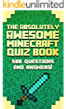 The Absolutely Awesome Minecraft Quiz Book: 500 Questions and Answers (Cheats, Handbook, Hacks, Guidebook, Jokes, Story)