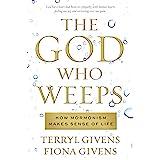 The God Who Weeps: How Mormonism Makes Sense of Life