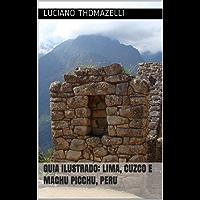 Guia Ilustrado: Lima, Cuzco e Machu Picchu, Peru (Guia Ilustrado de Viagens)