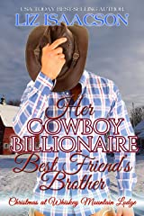 Her Cowboy Billionaire Best Friend's Brother: A Hammond Brothers Novel (Christmas at Whiskey Mountain Lodge Book 3) Kindle Edition