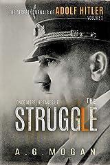 The Secret Journals Of Adolf Hitler: The Struggle (Historical Fiction Volume II) Kindle Edition