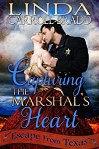 Capturing The Marshal's Heart (Escape From Texas Book 1)