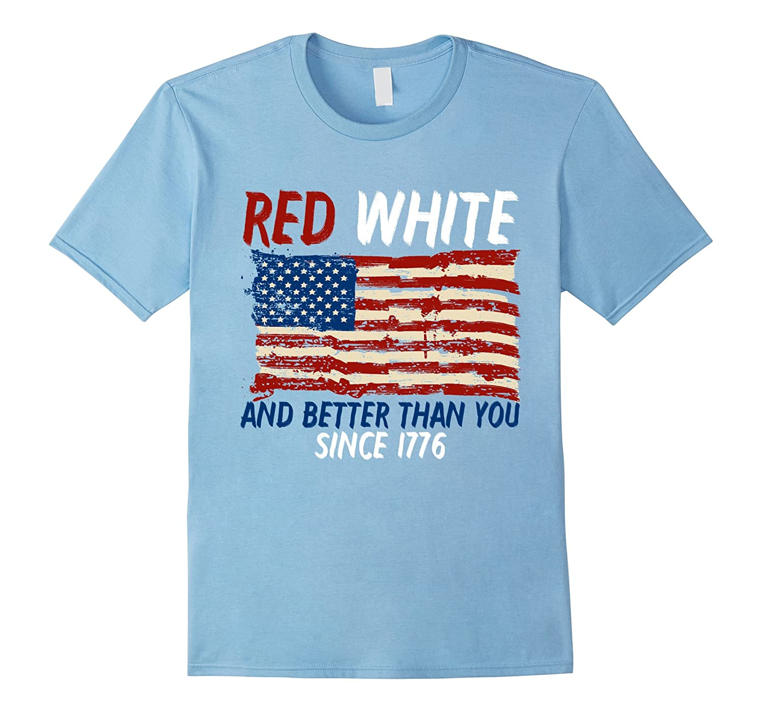 Red White and Better Than You Since 1776 T-Shirt Gift-TH