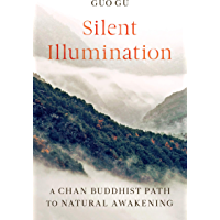 Silent Illumination: A Chan Buddhist Path to Natural Awakening