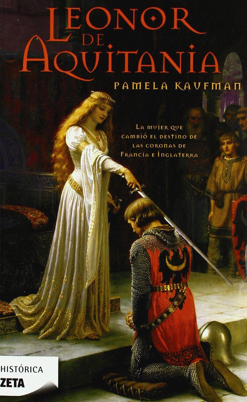 Leonor de Aquitania (B DE BOLSILLO) Tapa blanda – 23 sep 2009 Pamela Kaufman B de Bolsillo (Ediciones B) 8498722950 1002081309