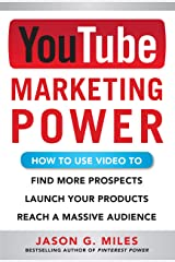 YouTube Marketing Power: How to Use Video to Find More Prospects, Launch Your Products, and Reach a Massive Audience Kindle Edition